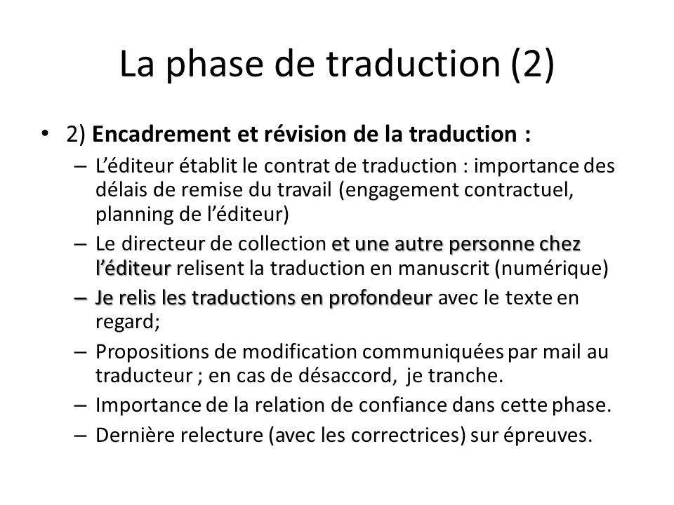 La phase de traduction (2) 2) Encadrement et révision de la traduction : – Léditeur établit le contrat de traduction : importance des délais de remise