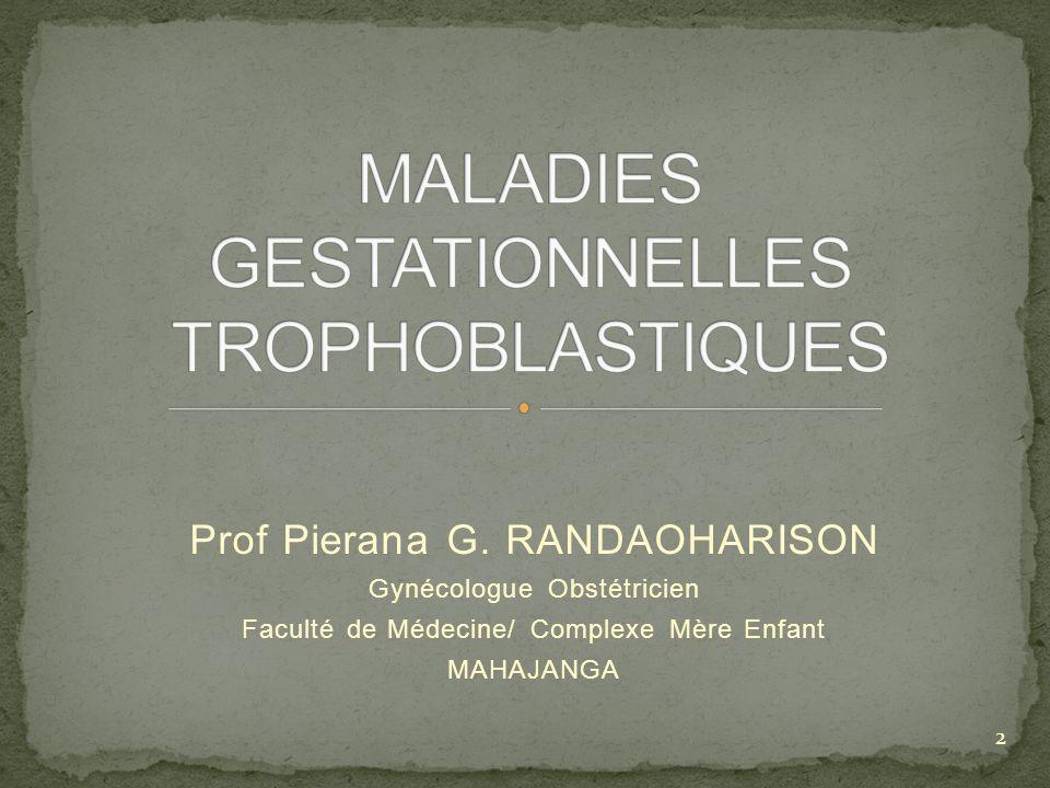 Prof Pierana G. RANDAOHARISON Gynécologue Obstétricien Faculté de Médecine/ Complexe Mère Enfant MAHAJANGA 2