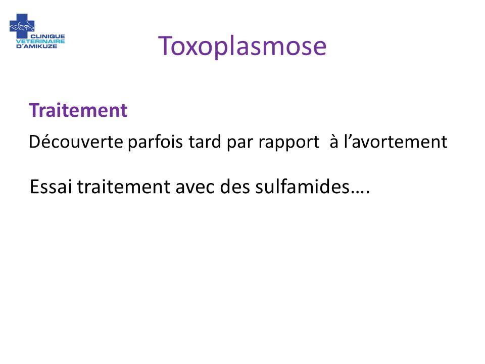 Toxoplasmose Découverte parfois tard par rapport à lavortement Traitement Essai traitement avec des sulfamides….