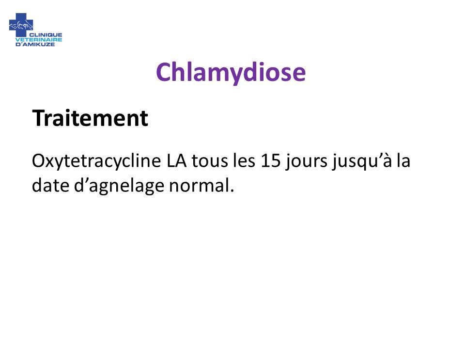 Chlamydiose Oxytetracycline LA tous les 15 jours jusquà la date dagnelage normal. Traitement