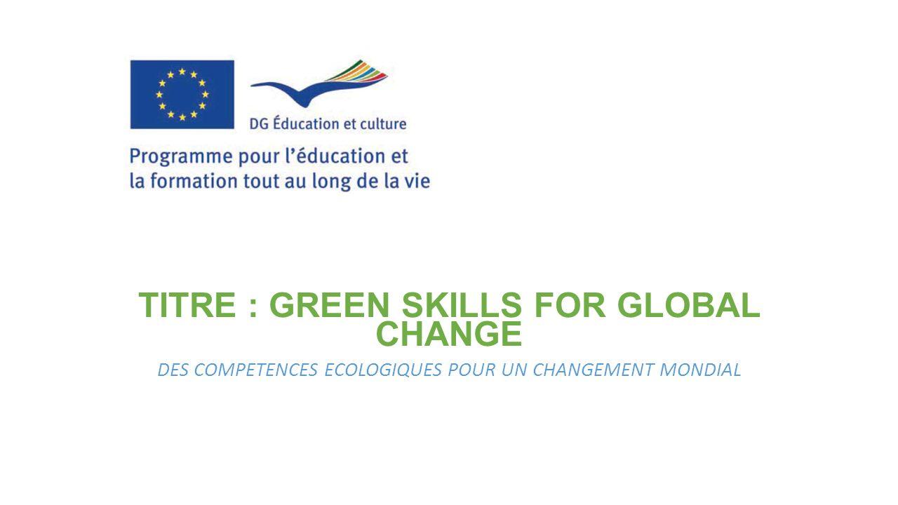 TITRE : GREEN SKILLS FOR GLOBAL CHANGE DES COMPETENCES ECOLOGIQUES POUR UN CHANGEMENT MONDIAL