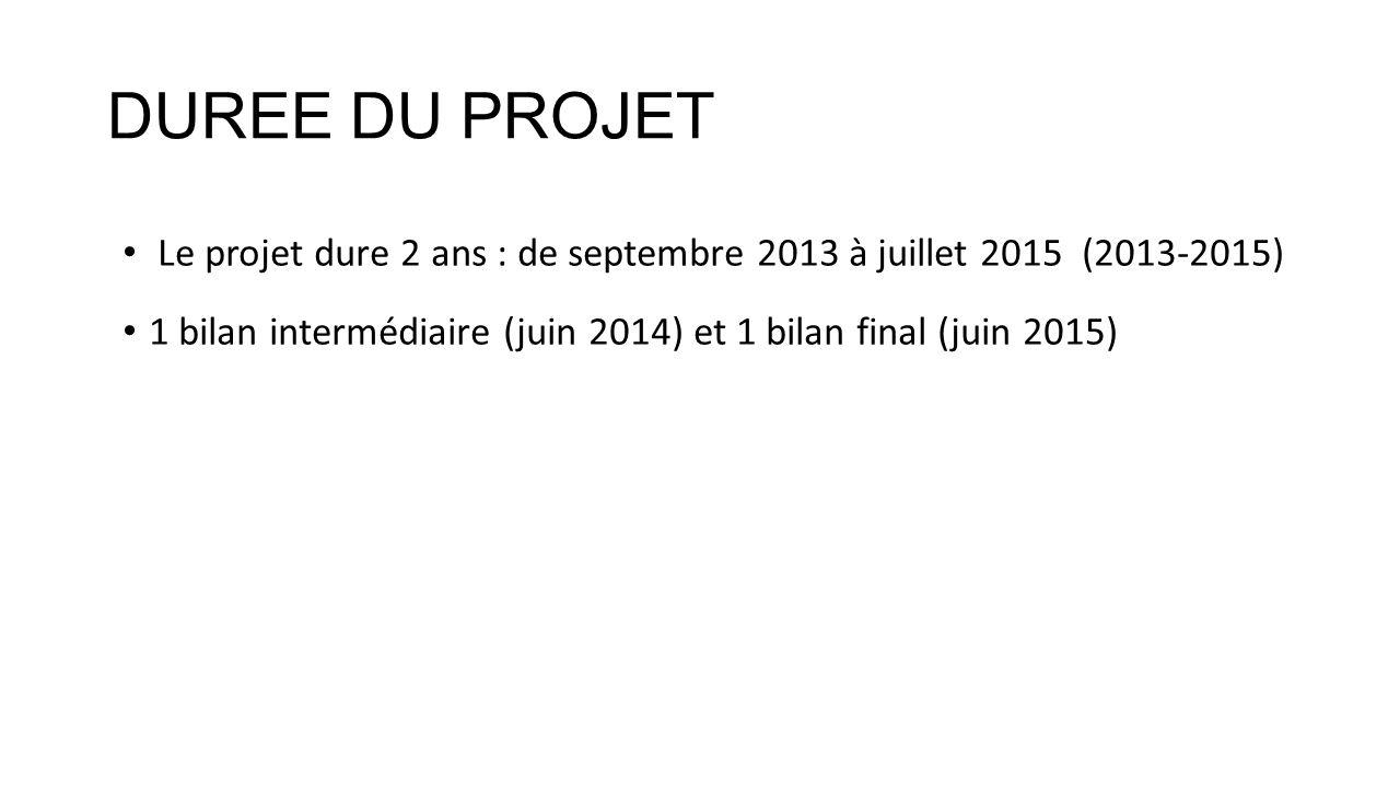 DUREE DU PROJET Le projet dure 2 ans : de septembre 2013 à juillet 2015 (2013-2015) 1 bilan intermédiaire (juin 2014) et 1 bilan final (juin 2015)