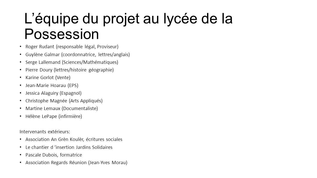Léquipe du projet au lycée de la Possession Roger Rudant (responsable légal, Proviseur) Guylène Galmar (coordonnatrice, lettres/anglais) Serge Lallema