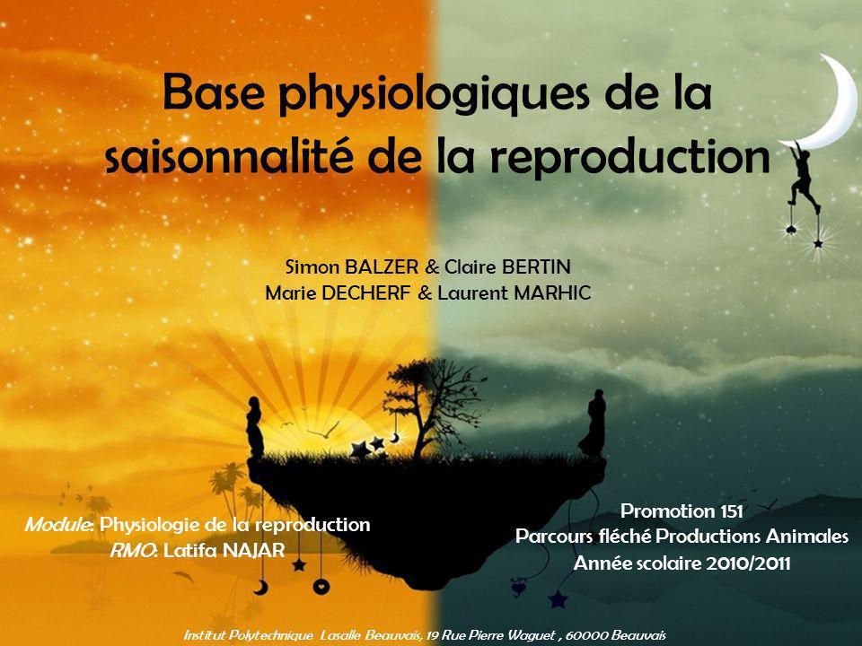 Base physiologiques de la saisonnalité de la reproduction Simon BALZER & Claire BERTIN Marie DECHERF & Laurent MARHIC Promotion 151 Parcours fléché Pr