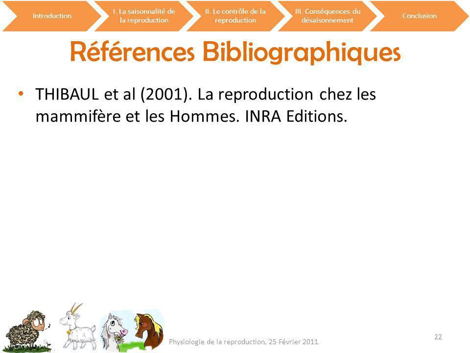 Références Bibliographiques Introduction I. La saisonnalité de la reproduction II. Le contrôle de la reproduction III. Conséquences du désaisonnement