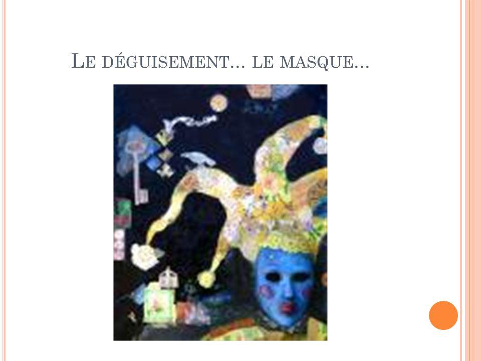 L E DÉGUISEMENT... LE MASQUE...