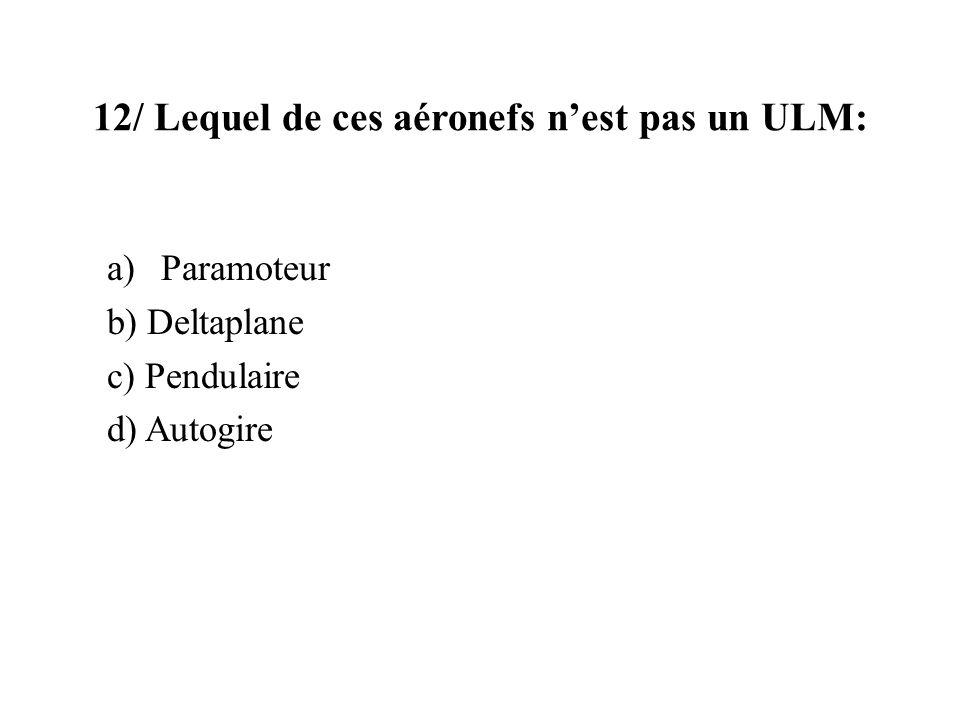 12/ Lequel de ces aéronefs nest pas un ULM: a)Paramoteur b) Deltaplane c) Pendulaire d) Autogire