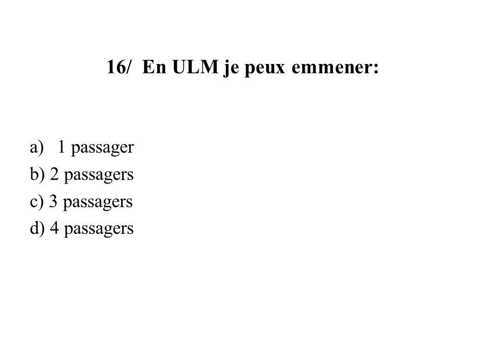 16/ En ULM je peux emmener: a)1 passager b) 2 passagers c) 3 passagers d) 4 passagers