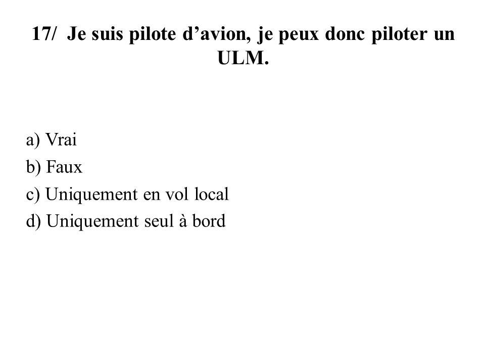17/ Je suis pilote davion, je peux donc piloter un ULM.