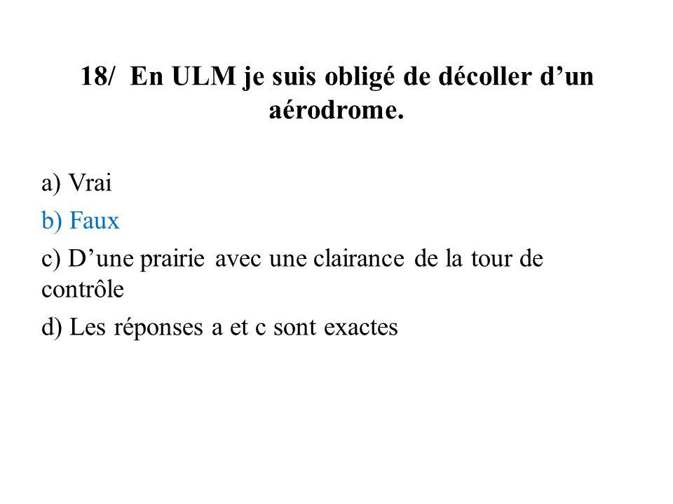 18/ En ULM je suis obligé de décoller dun aérodrome.