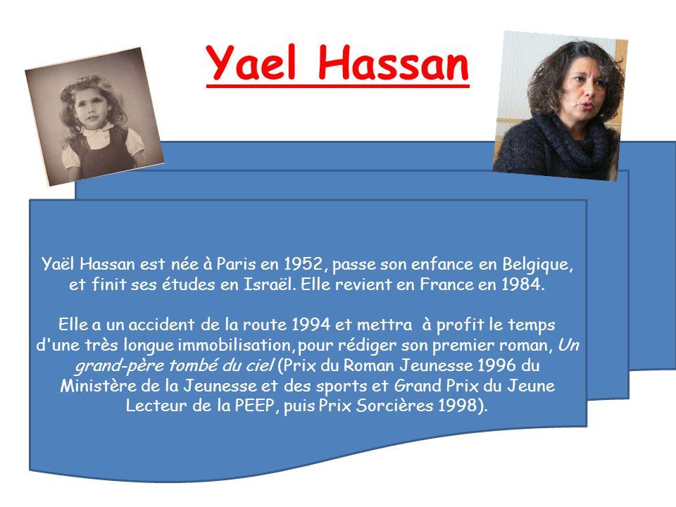 Yael Hassan Yaël Hassan est née à Paris en 1952, passe son enfance en Belgique, et finit ses études en Israël.