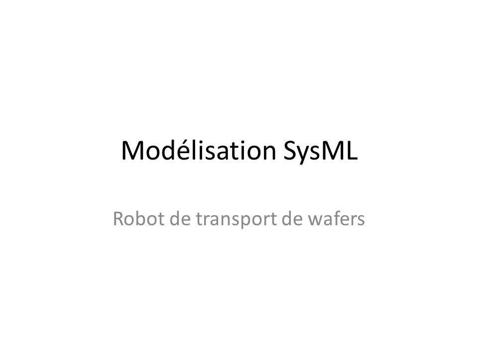 Modélisation SysML Robot de transport de wafers