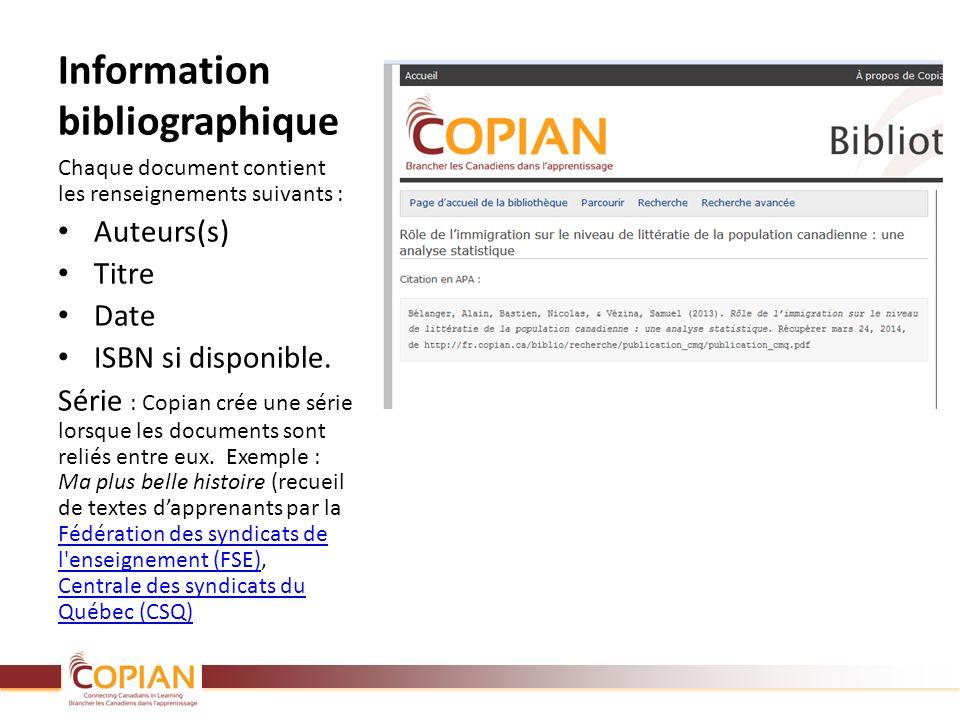 Information bibliographique Chaque document contient les renseignements suivants : Auteurs(s) Titre Date ISBN si disponible. Série : Copian crée une s