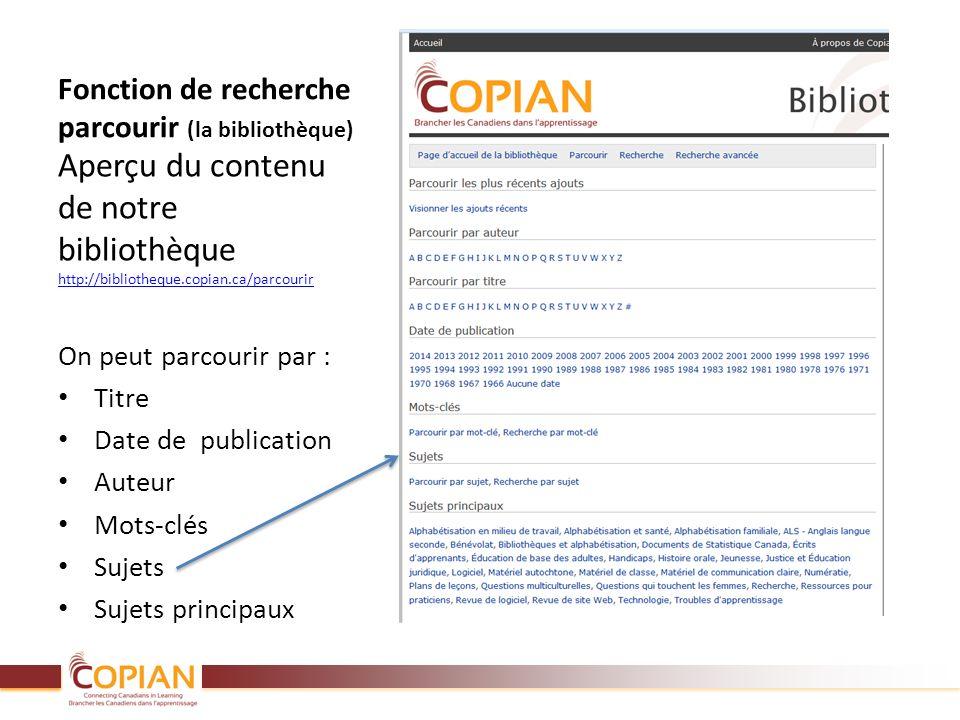 Fonction de recherche parcourir (la bibliothèque) Aperçu du contenu de notre bibliothèque http://bibliotheque.copian.ca/parcourir http://bibliotheque.