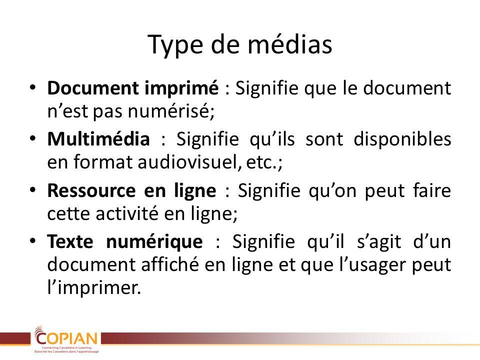 Type de médias Document imprimé : Signifie que le document nest pas numérisé; Multimédia : Signifie quils sont disponibles en format audiovisuel, etc.