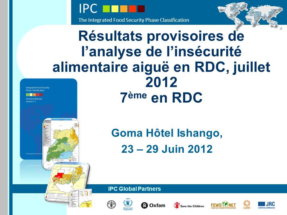 IPC The Integrated Food Security Phase Classification IPC Global Partners Résultats provisoires de lanalyse de linsécurité alimentaire aiguë en RDC, j