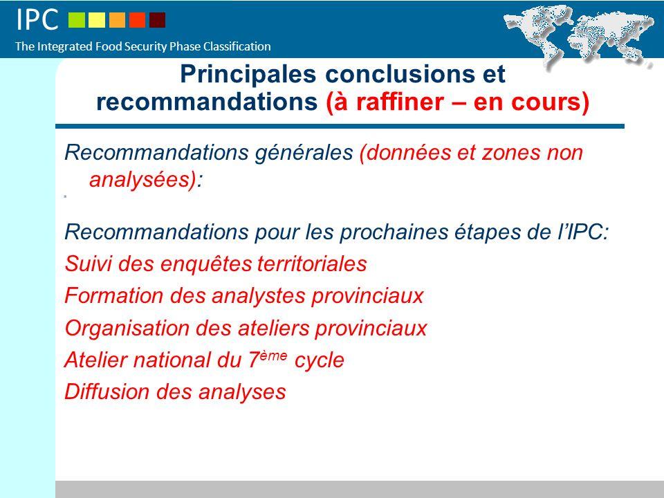 IPC The Integrated Food Security Phase Classification Principales conclusions et recommandations (à raffiner – en cours) Recommandations générales (do