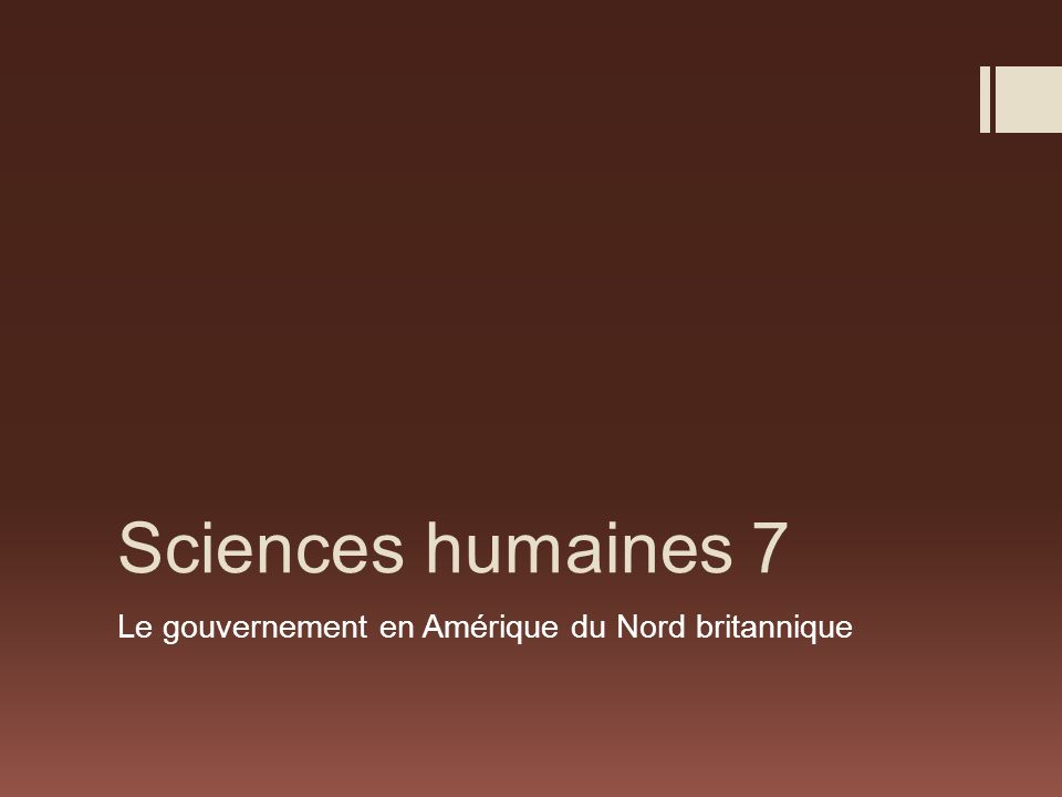Sciences humaines 7 Le gouvernement en Amérique du Nord britannique