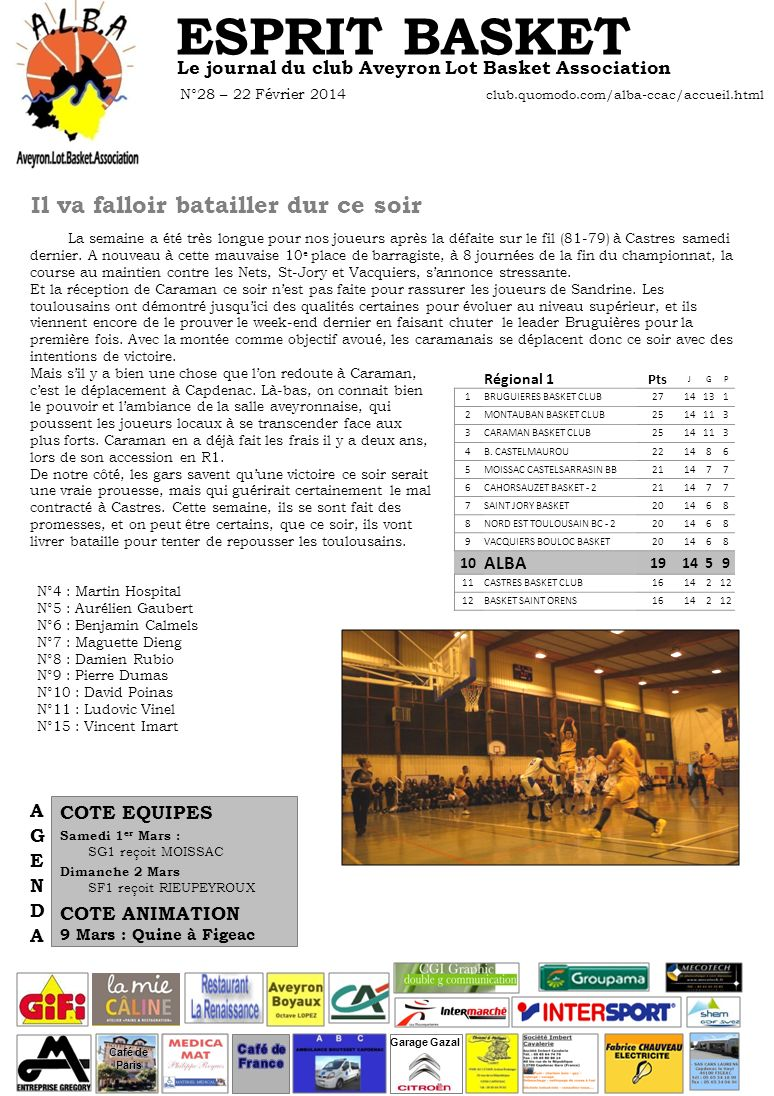 ESPRIT BASKET Le journal du club Aveyron Lot Basket Association N°28 – 22 Février 2014 club.quomodo.com/alba-ccac/accueil.html Il va falloir batailler dur ce soir Café de Paris Garage Gazal La semaine a été très longue pour nos joueurs après la défaite sur le fil (81-79) à Castres samedi dernier.