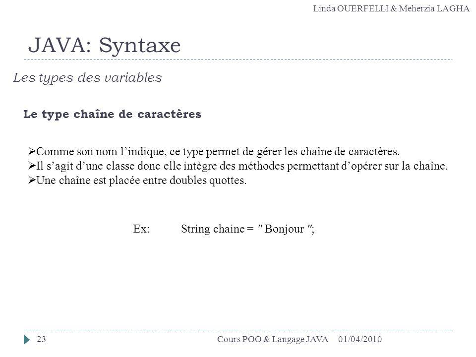 Linda OUERFELLI & Meherzia LAGHA 01/04/2010Cours POO & Langage JAVA23 JAVA: Syntaxe Les types des variables Le type chaîne de caractères Comme son nom