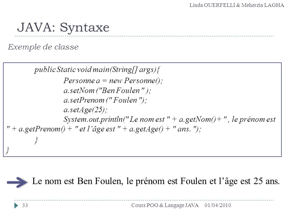 Linda OUERFELLI & Meherzia LAGHA public Static void main(String[] args){ Personne a = new Personne(); a.setNom (