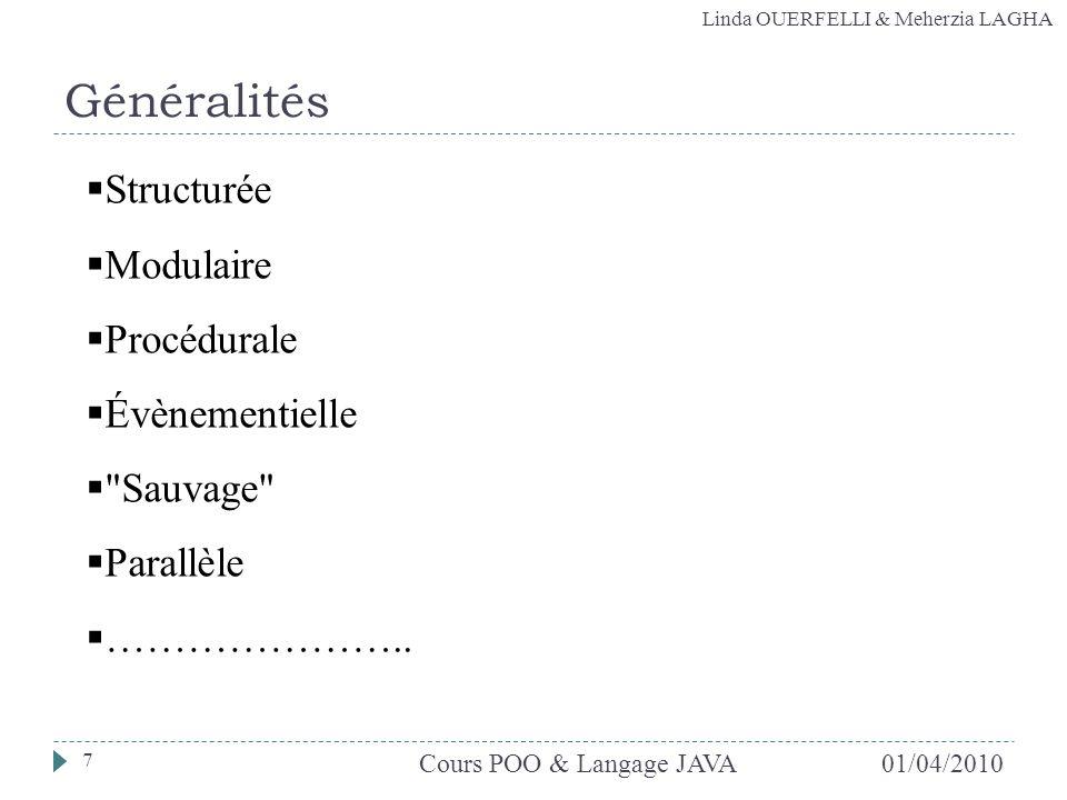 Linda OUERFELLI & Meherzia LAGHA 01/04/2010Cours POO & Langage JAVA 7 Généralités Structurée Modulaire Procédurale Évènementielle