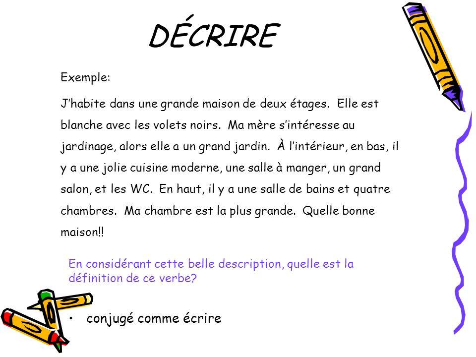 DÉCRIRE conjugé comme écrire En considérant cette belle description, quelle est la définition de ce verbe.