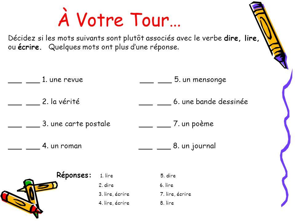 À Votre Tour… Décidez si les mots suivants sont plutôt associés avec le verbe dire, lire, ou écrire.