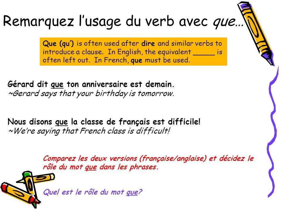 Remarquez lusage du verb avec que… Gérard dit que ton anniversaire est demain.