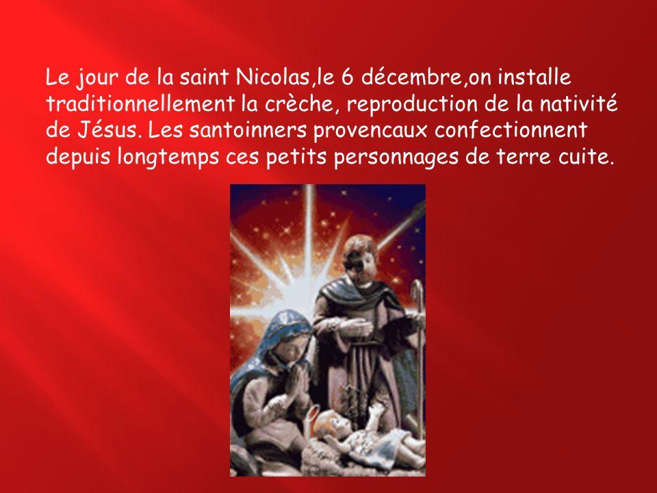 Le jour de la saint Nicolas,le 6 décembre,on installe traditionnellement la crèche, reproduction de la nativité de Jésus. Les santoinners provencaux c