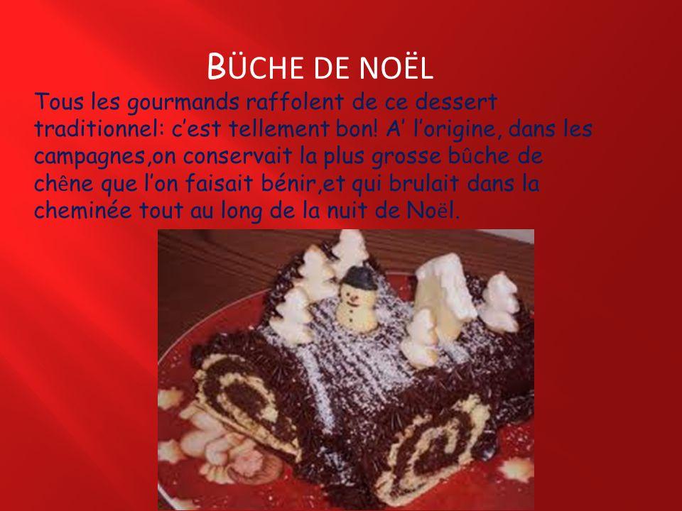 B ÜCHE DE NOËL Tous les gourmands raffolent de ce dessert traditionnel: cest tellement bon! A lorigine, dans les campagnes,on conservait la plus gross