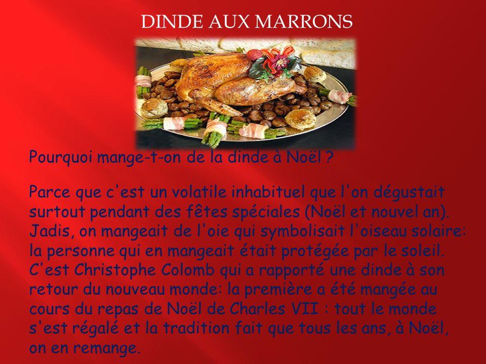 DINDE AUX MARRONS Pourquoi mange-t-on de la dinde à Noël ? Parce que c'est un volatile inhabituel que l'on dégustait surtout pendant des fêtes spécial