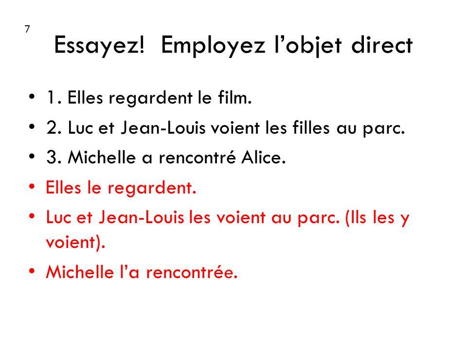 Essayez! Employez lobjet direct 1. Elles regardent le film. 2. Luc et Jean-Louis voient les filles au parc. 3. Michelle a rencontré Alice. Elles le re