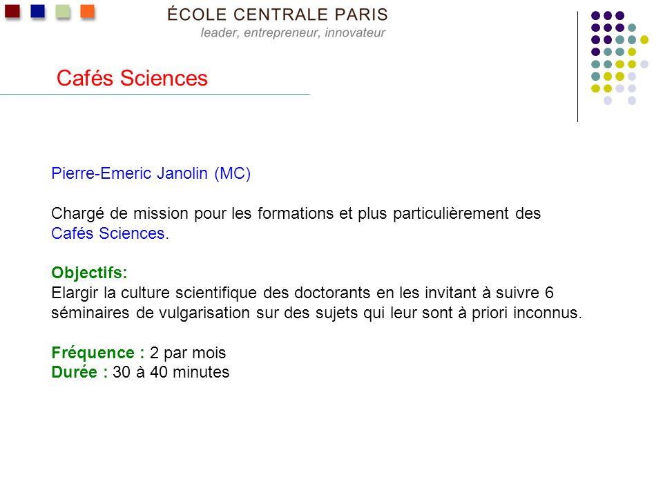Cafés Sciences Pierre-Emeric Janolin (MC) Chargé de mission pour les formations et plus particulièrement des Cafés Sciences. Objectifs: Elargir la cul