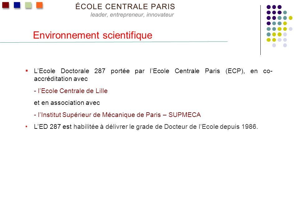 Environnement scientifique LEcole Doctorale 287 portée par lEcole Centrale Paris (ECP), en co- accréditation avec - lEcole Centrale de Lille et en ass