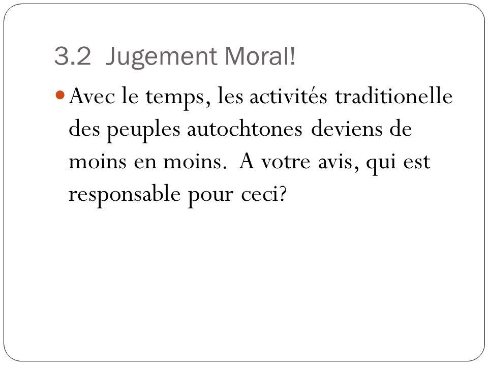 3.2 Jugement Moral! Avec le temps, les activités traditionelle des peuples autochtones deviens de moins en moins. A votre avis, qui est responsable po