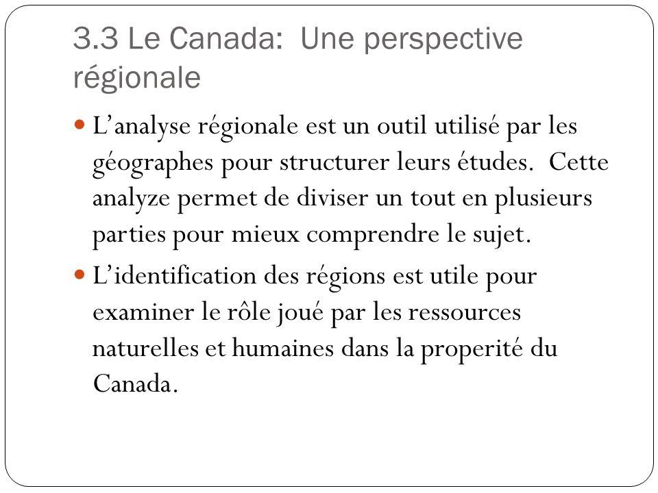 3.3 Le Canada: Une perspective régionale Lanalyse régionale est un outil utilisé par les géographes pour structurer leurs études. Cette analyze permet