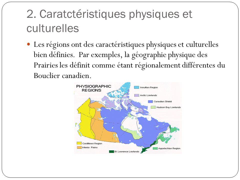 2. Caratctéristiques physiques et culturelles Les régions ont des caractéristiques physiques et culturelles bien définies. Par exemples, la géographie