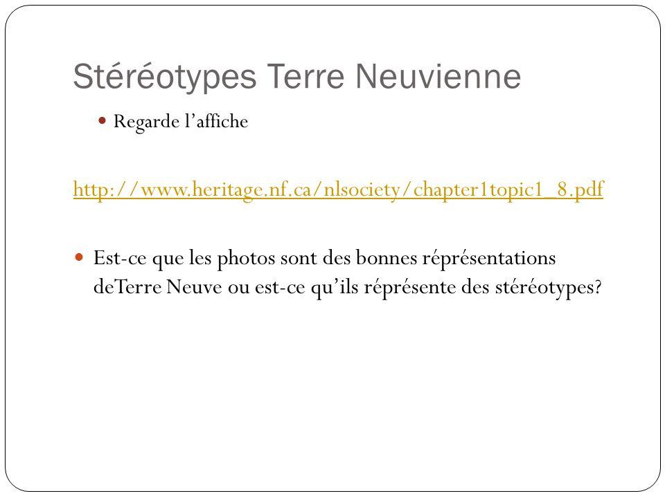 Stéréotypes Terre Neuvienne Regarde laffiche http://www.heritage.nf.ca/nlsociety/chapter1topic1_8.pdf Est-ce que les photos sont des bonnes réprésenta