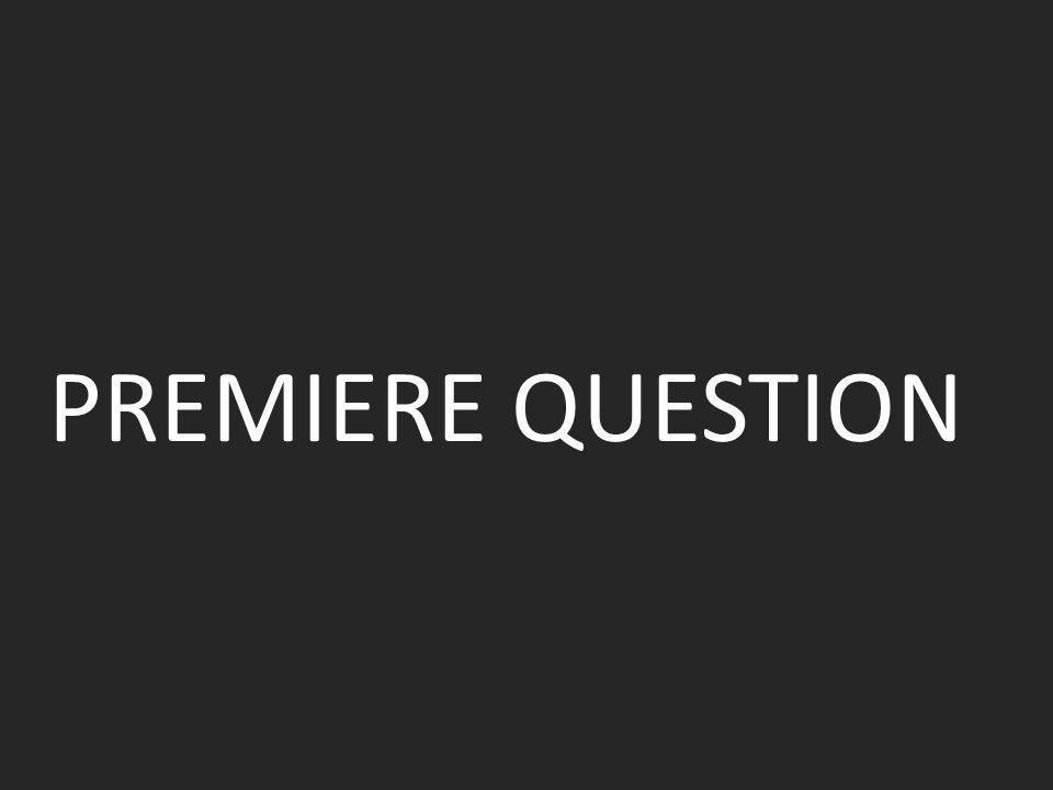 PREMIERE QUESTION