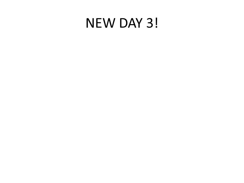 NEW DAY 3!