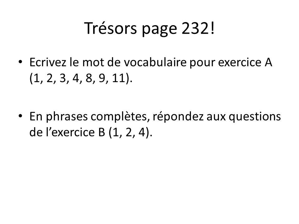Trésors page 232. Ecrivez le mot de vocabulaire pour exercice A (1, 2, 3, 4, 8, 9, 11).