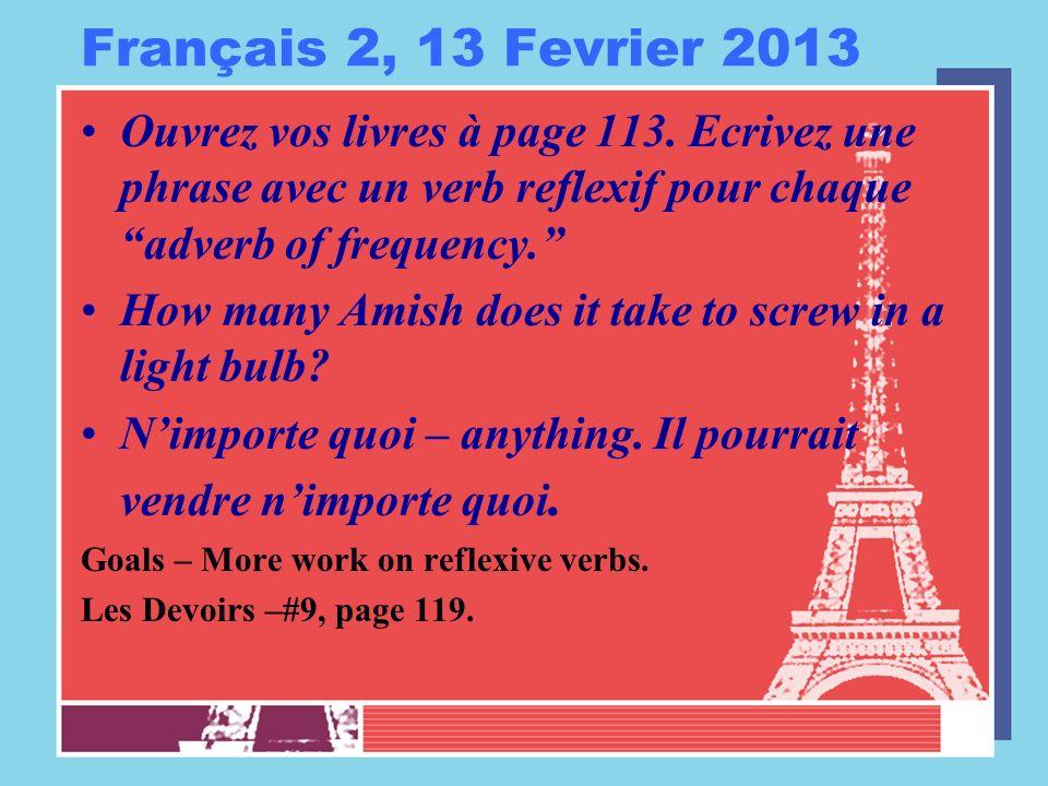 Français 2, 13 Fevrier 2013 Ouvrez vos livres à page 113. Ecrivez une phrase avec un verb reflexif pour chaque adverb of frequency. How many Amish doe
