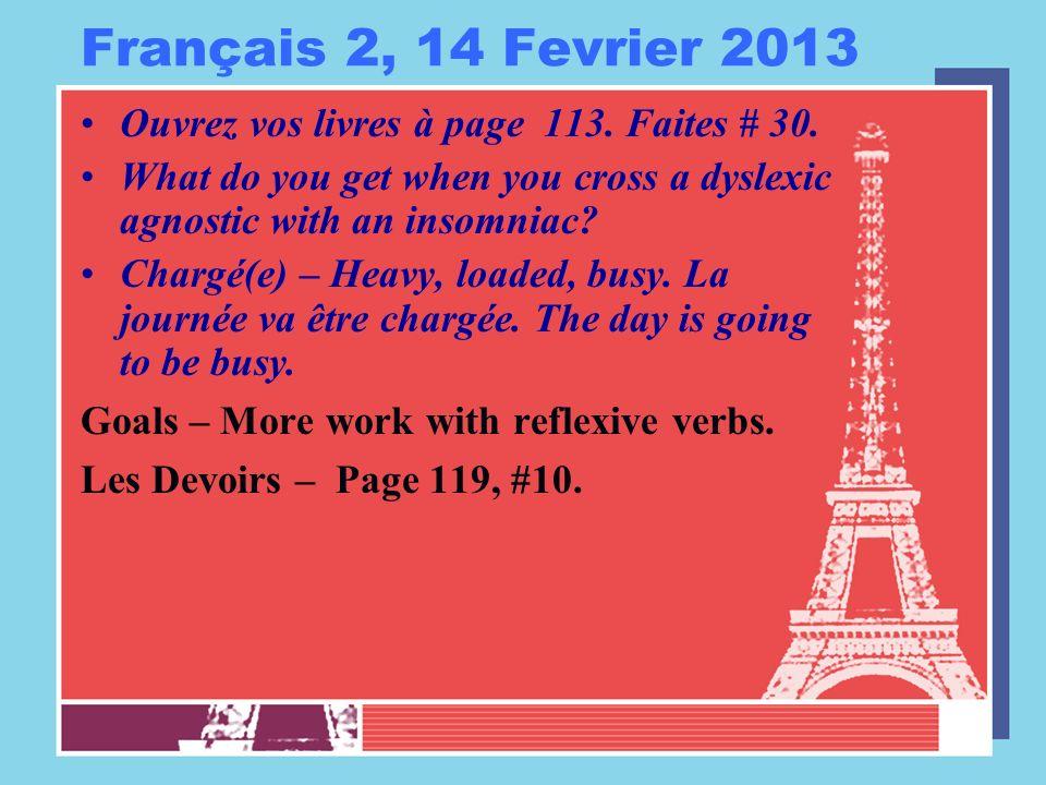 Français 2, 14 Fevrier 2013 Ouvrez vos livres à page 113.