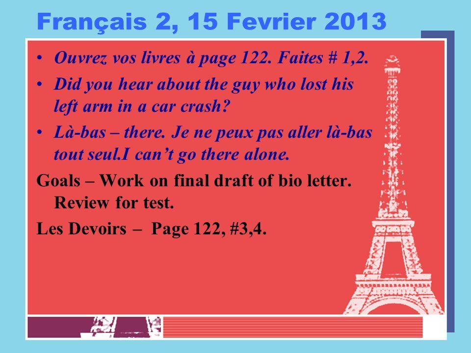 Français 2, 15 Fevrier 2013 Ouvrez vos livres à page 122.