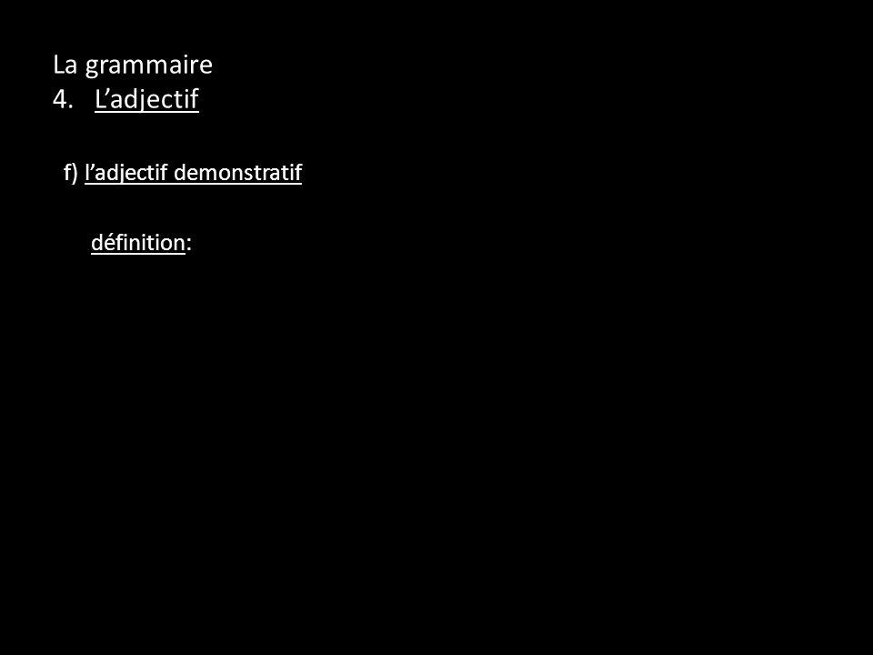 La grammaire 4. Ladjectif f) ladjectif demonstratif définition: