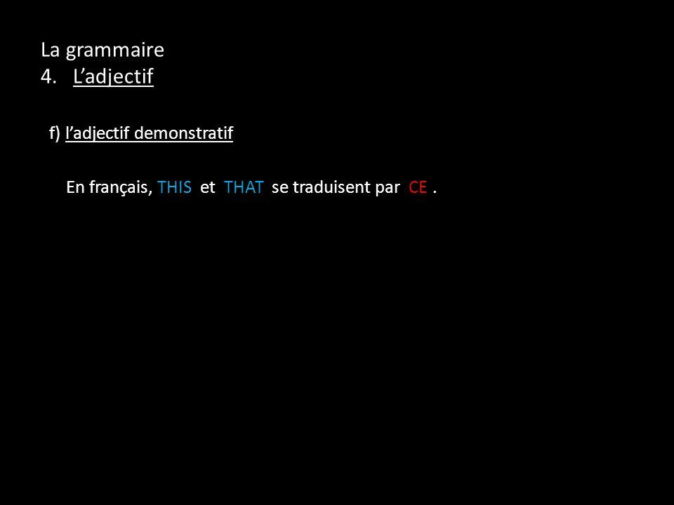 La grammaire 4. Ladjectif f) ladjectif demonstratif En français, THIS et THAT se traduisent par CE.