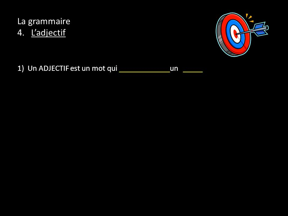 La grammaire 4. Ladjectif 1) Un ADJECTIF est un mot qui _____________un _____