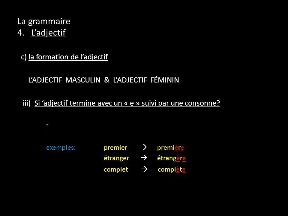 La grammaire 4. Ladjectif c) la formation de ladjectif LADJECTIF MASCULIN & LADJECTIF FÉMININ iii) Si adjectif termine avec un « e » suivi par une con