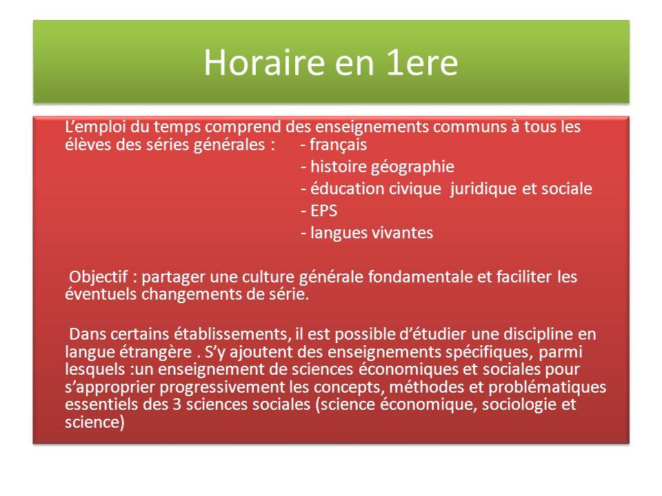 Horaire en 1ere Lemploi du temps comprend des enseignements communs à tous les élèves des séries générales : - français - histoire géographie - éducat